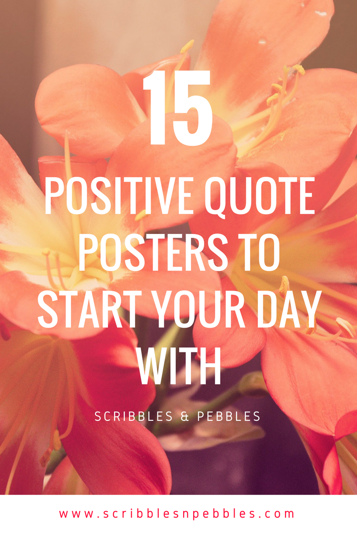 Positive Quote 15 Positive Quotes Posters To Start Your Day With  Scribblesnpebbles