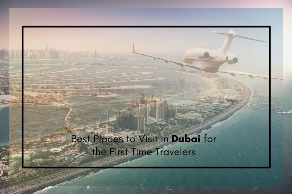Best Places to Visit in Dubai for the First Time Travelers